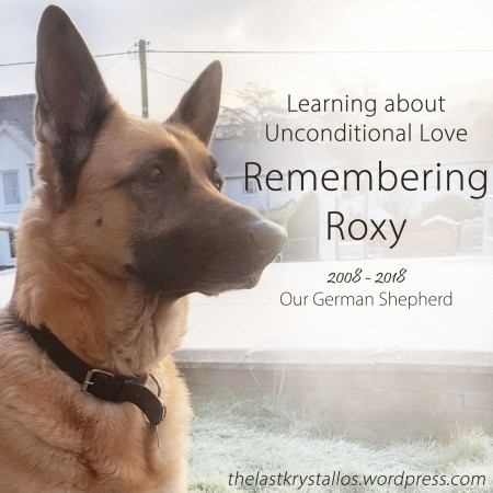 Learning about Unconditional Love - Remembering Roxy 2008 - 2018 Our German Shepherd - The Last Krystallos