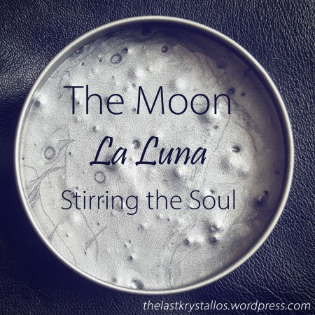 The Moon - La Luna - Stirring the Soul - The Last Krystallos