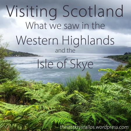 Visiting Scotland - What we saw in the Western Highlands and the Isle of Skye - The Last Krystallos