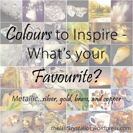 Collage of photos depicting silver, gold, brass and copper photos for Colours to Inspire - Metallics, for The Last Krystallos blog