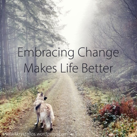 Embracing Change Makes Life Better - The Last Krystallos