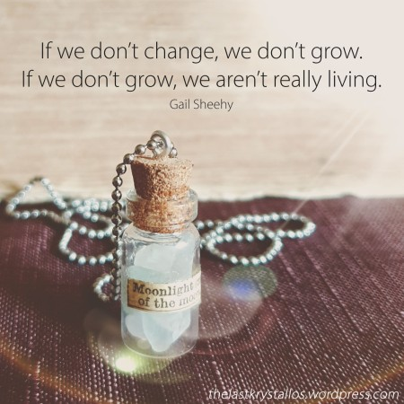 If we don't change, we don't grow. If we don't grow, we aren't really living – Gail Sheehy