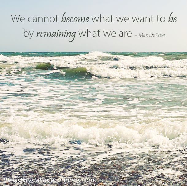 We cannot become what we want to be by remaining who we are - Max Depree - The Last Krystallos