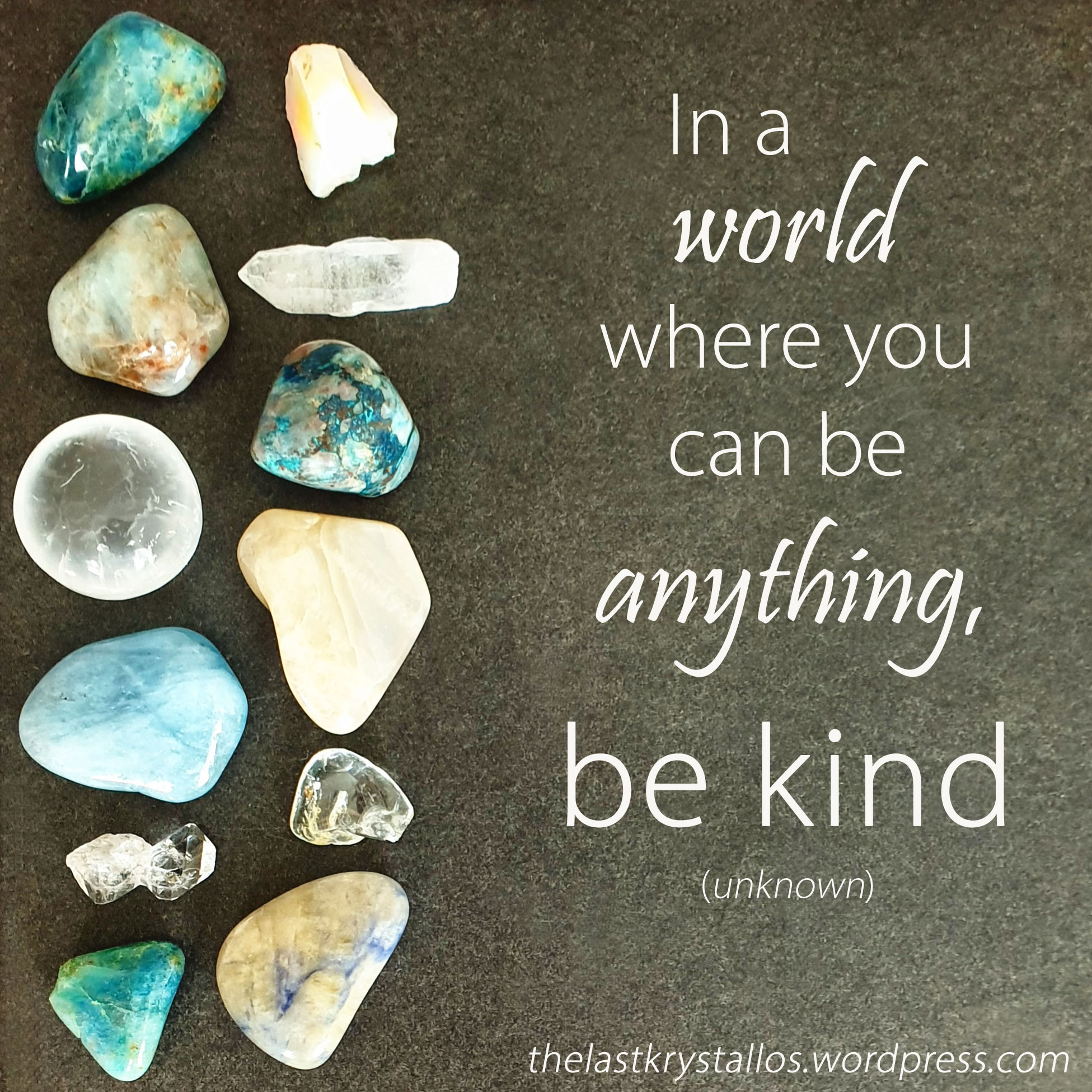 In a world where you can be anything, be kind - the last krystallos